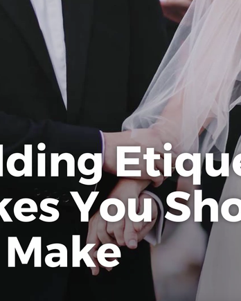 6 Wedding Etiquette Mistakes You Should Never Make