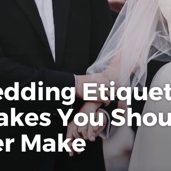 Wedding Etiquette Mistakes You Should Never Make
